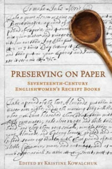 Preserving on Paper : Seventeenth-Century Englishwomen's Receipt Books, Paperback / softback Book