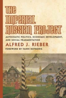The Imperial Russian Project : Autocratic Politics, Economic Development, and Social Fragmentation, Paperback Book