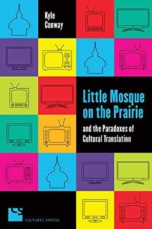 Little Mosque on the Prairie and the Paradoxes of Cultural Translation, Paperback Book