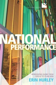 National Performance : Representing Quebec from Expo 67 to Celine Dion, Paperback Book