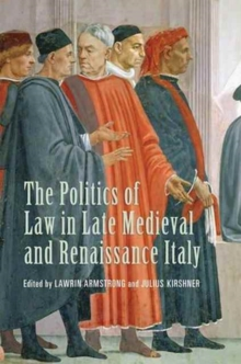 The Politics of Law in Late Medieval and Renaissance Italy, Paperback Book