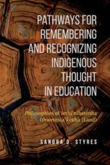 Pathways for Remembering and Recognizing Indigenous Thought in Education : Philosophies of Iethi'nihstenha Ohwentsia'kekha (Land), Paperback Book