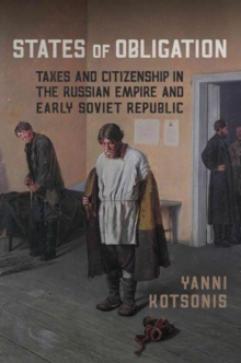 States of Obligation : Taxes and Citizenship in the Russian Empire and Early Soviet Republic, Paperback Book
