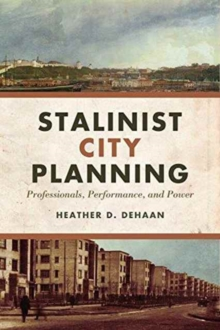 Stalinist City Planning : Professionals, Performance, and Power, Paperback Book