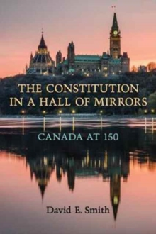 The Constitution in a Hall of Mirrors : Canada at 150, Paperback Book