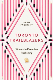 Toronto Trailblazers : Women in Canadian Publishing, Paperback / softback Book