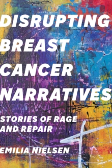 Disrupting Breast Cancer Narratives : Stories of Rage and Repair, PDF eBook