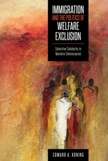 Immigration and the Politics of Welfare Exclusion : Selective Solidarity in Western Democracies, PDF eBook