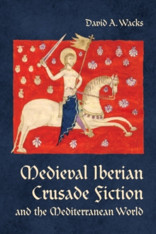 Medieval Iberian Crusade Fiction and the Mediterranean World, PDF eBook