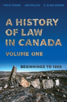 A History of Law in Canada, Volume One : Beginnings to 1866, Paperback / softback Book