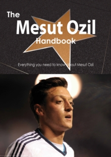 The Mesut Ozil Handbook - Everything you need to know about Mesut Ozil, PDF eBook