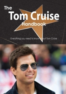 The Tom Cruise Handbook - Everything you need to know about Tom Cruise, PDF eBook