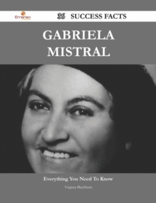 Gabriela Mistral 36 Success Facts - Everything you need to know about Gabriela Mistral, EPUB eBook