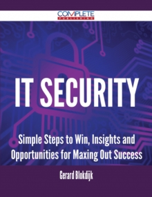 IT Security - Simple Steps to Win, Insights and Opportunities for Maxing Out Success, EPUB eBook
