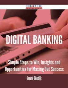 Digital Banking - Simple Steps to Win, Insights and Opportunities for Maxing Out Success, EPUB eBook