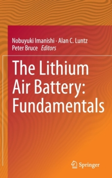 The Lithium Air Battery : Fundamentals, Hardback Book