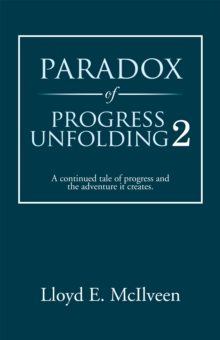 Paradox of Progress Unfolding 2 : A Continued Tale of Progress and the Adventure It Creates., EPUB eBook