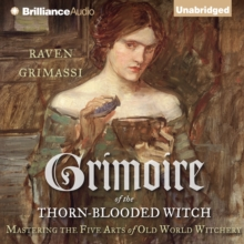 Grimoire of the Thorn-Blooded Witch : Mastering the Five Arts of Old World Witchery, eAudiobook MP3 eaudioBook