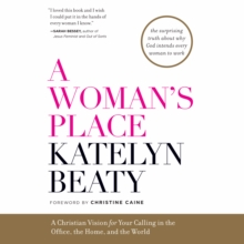 A Woman's Place : A Christian Vision for Your Calling in the Office, the Home, and the World, eAudiobook MP3 eaudioBook