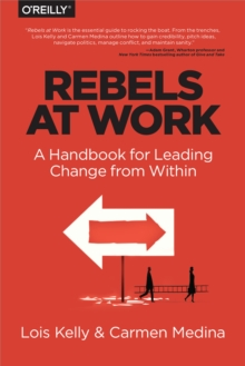 Rebels at Work : A Handbook for Leading Change from Within, PDF eBook