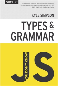 You Don't Know JS - Types & Grammar, Paperback Book