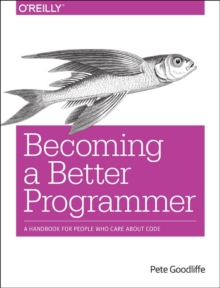 Becoming a Better Programmer, Paperback Book