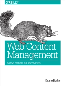 Web Content Management : Systems, Features, and Best Practices, PDF eBook