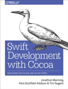 Swift Development with Cocoa : Developing for the Mac and iOS App Stores, PDF eBook