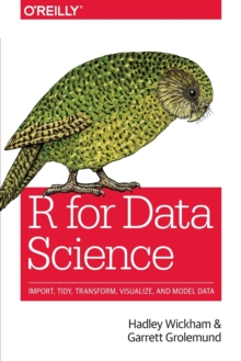 R for Data Science : Import, Tidy, Transform, Visualize, and Model Data, Paperback Book