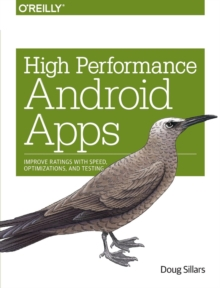 High Performance Android Apps : Improve Ratings with Speed, Optimizations, and Testing, Paperback Book