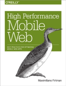 High Performance Mobile Web : Best Practices for Optimizing Mobile Web Apps, Paperback Book