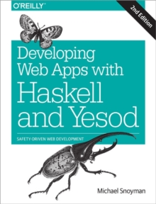 Developing Web Applications with Haskell and Yesod 2e, Paperback / softback Book