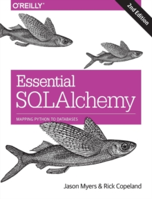 Essential SQLAlchemy : Mapping Python to Databases, Paperback Book