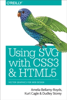 Using SVG with CSS3 and HTML5 : Vector Graphics for Web Design, PDF eBook