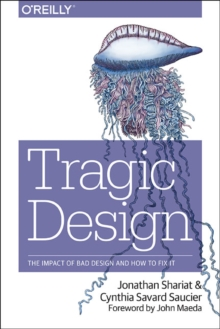 Tragic Design : The True Impact of Bad Design and How to Fix it, Paperback Book