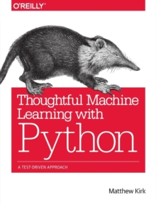 Thoughtful Machine Learning with Python, Paperback / softback Book