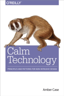 Calm Technology : Principles and Patterns for Non-Intrusive Design, PDF eBook