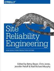 Site Reliability Engineering : How Google Runs Production Systems, Paperback Book