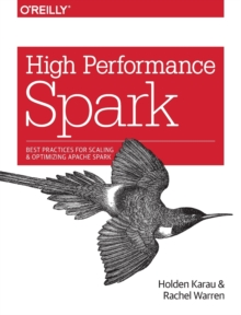 High Performance Spark : Best Practices for Scaling and Optimizing Apache Spark, Paperback Book