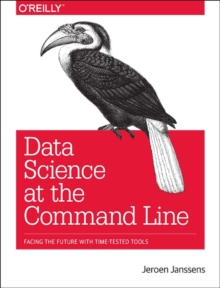 Data Science at the Command Line, Paperback / softback Book