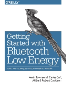 Getting Started with Bluetooth Low Energy, Paperback / softback Book