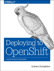 Deploying to OpenShift, Paperback / softback Book