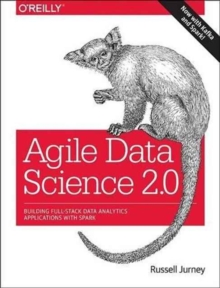 Agile Data Science 2.0 : Building Full-Stack Data Analytics Applications with Spark, Paperback Book
