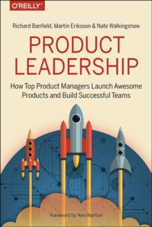 Product Leadership : How Top Product Managers Launch Awesome Products and Build Successful Teams, Paperback Book