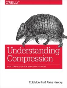 Understanding Compression : Data Compression for Modern Developers, Paperback Book