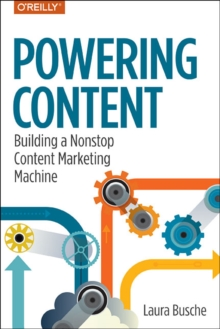 Powering Content : Building a Nonstop Content Marketing Machine, Paperback Book