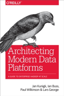 Architecting Modern Data Platforms : A Guide to Enterprise Hadoop at Scale, PDF eBook