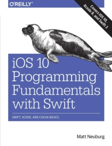 iOS 10 Programming Fundamentals with Swift : Swift, Xcode, and Cocoa Basics, Paperback Book