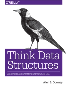 Think Data Structures : Algorithms and Information Retrieval in Java