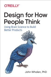 Design for How People Think : Using Brain Science to Build Better Products, PDF eBook